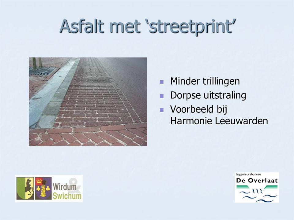 Asfalt met 'streetprint' Minder trillingen Minder trillingen Dorpse uitstraling Dorpse uitstraling Voorbeeld bij Harmonie Leeuwarden Voorbeeld bij Har