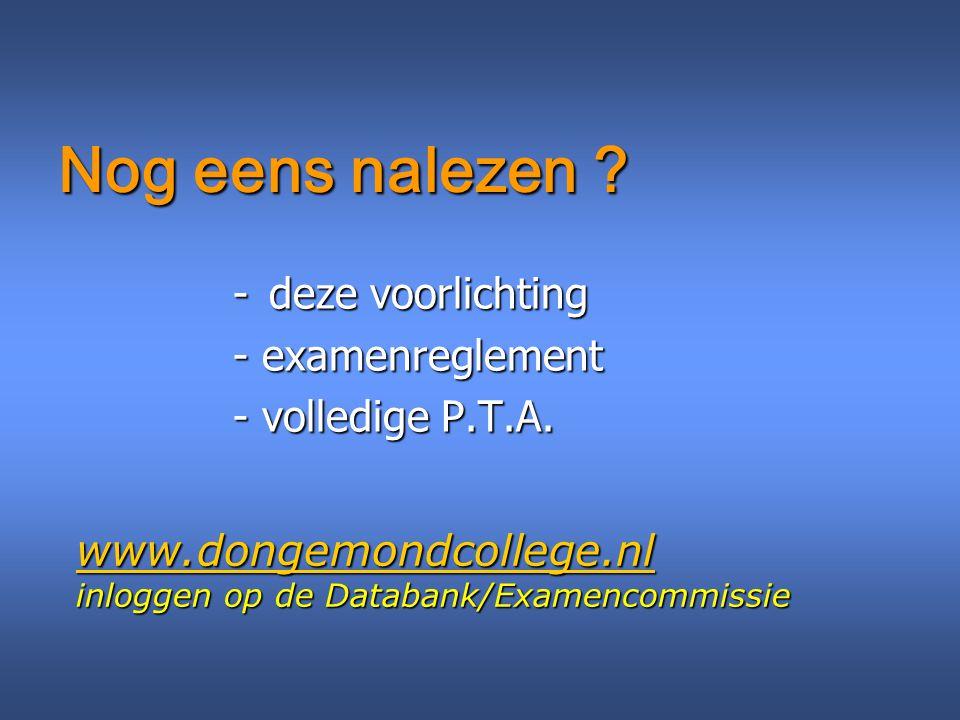 -deze voorlichting - examenreglement - volledige P.T.A. Nog eens nalezen ? www.dongemondcollege.nl inloggen op de Databank/Examencommissie