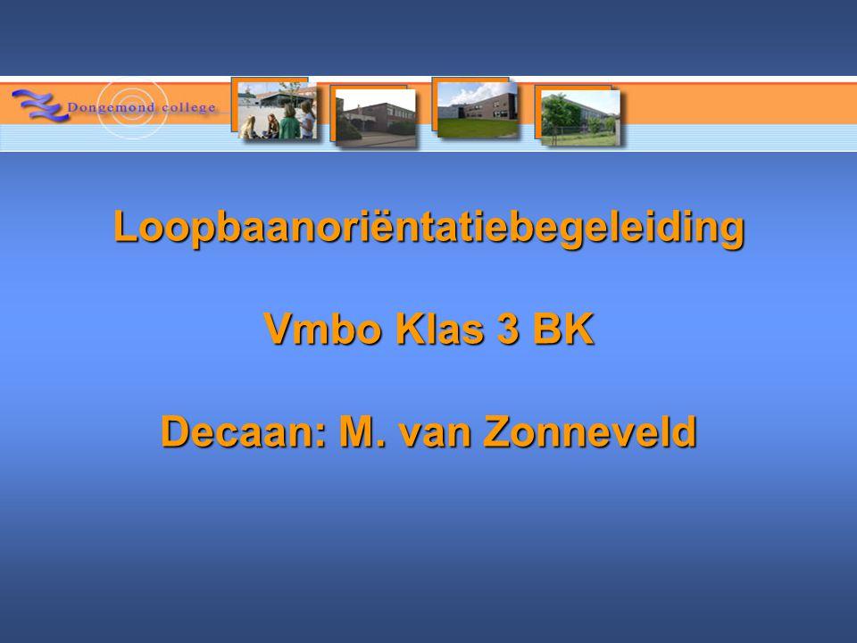 Loopbaanoriëntatiebegeleiding Vmbo Klas 3 BK Decaan: M. van Zonneveld