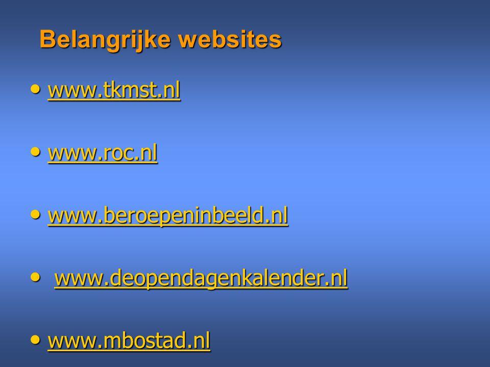 Belangrijke websites www.tkmst.nl www.tkmst.nl www.tkmst.nl www.roc.nl www.roc.nl www.roc.nl www.beroepeninbeeld.nl www.beroepeninbeeld.nl www.beroepe