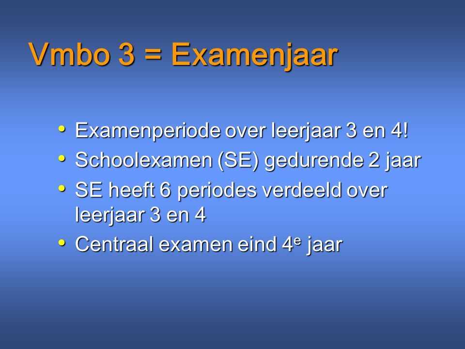 Vmbo 3 = Examenjaar Examenperiode over leerjaar 3 en 4! Examenperiode over leerjaar 3 en 4! Schoolexamen (SE) gedurende 2 jaar Schoolexamen (SE) gedur