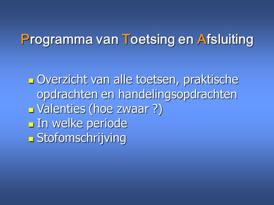 Programma van Toetsing en Afsluiting Overzicht van alle toetsen, praktische opdrachten en handelingsopdrachten Overzicht van alle toetsen, praktische