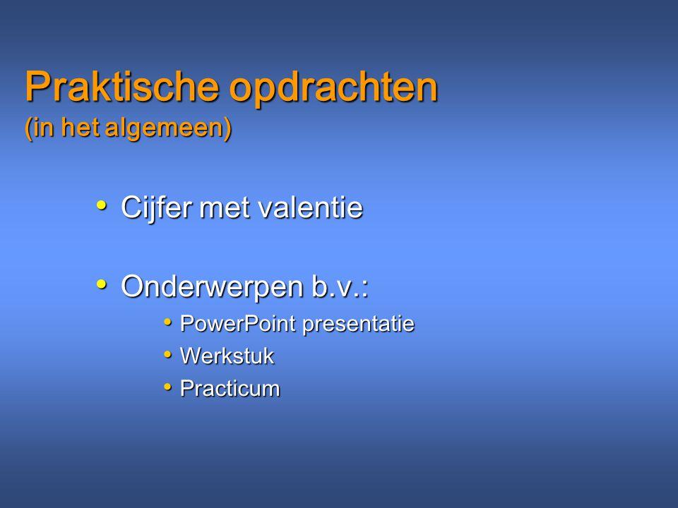 Praktische opdrachten (in het algemeen) Cijfer met valentie Cijfer met valentie Onderwerpen b.v.: Onderwerpen b.v.: PowerPoint presentatie PowerPoint