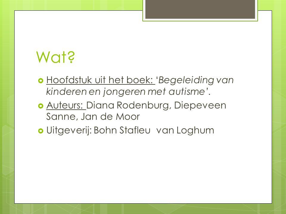 Wat.  Hoofdstuk uit het boek: 'Begeleiding van kinderen en jongeren met autisme'.