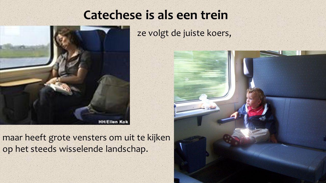 ze volgt de juiste koers, Catechese is als een trein maar heeft grote vensters om uit te kijken op het steeds wisselende landschap.