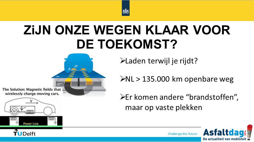"""ZiJN ONZE WEGEN KLAAR VOOR DE TOEKOMST?  Laden terwijl je rijdt?  NL > 135.000 km openbare weg  Er komen andere """"brandstoffen"""", maar op vaste plekk"""