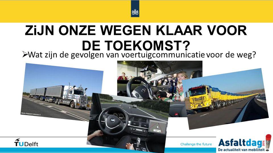 ZiJN ONZE WEGEN KLAAR VOOR DE TOEKOMST?  Wat zijn de gevolgen van voertuigcommunicatie voor de weg?