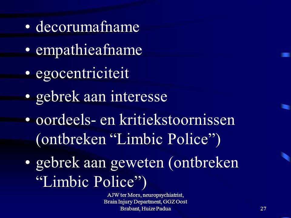 "decorumafname empathieafname egocentriciteit gebrek aan interesse oordeels- en kritiekstoornissen (ontbreken ""Limbic Police"") gebrek aan geweten (ontb"