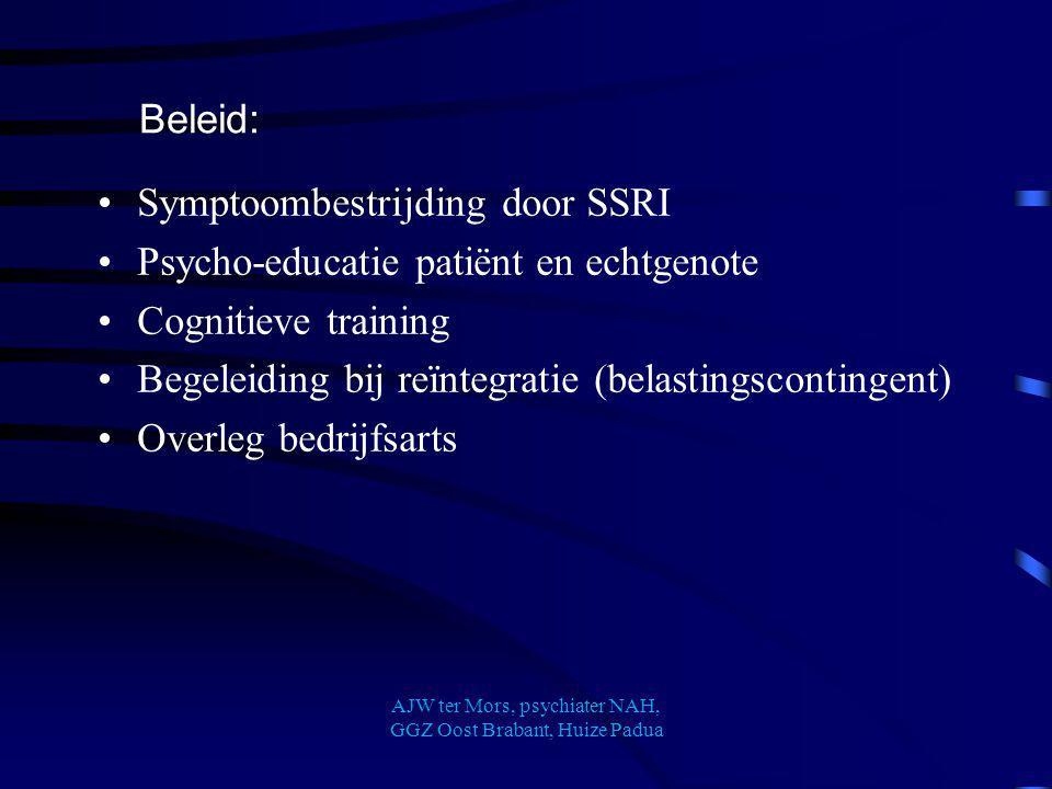 Symptoombestrijding door SSRI Psycho-educatie patiënt en echtgenote Cognitieve training Begeleiding bij reïntegratie (belastingscontingent) Overleg be