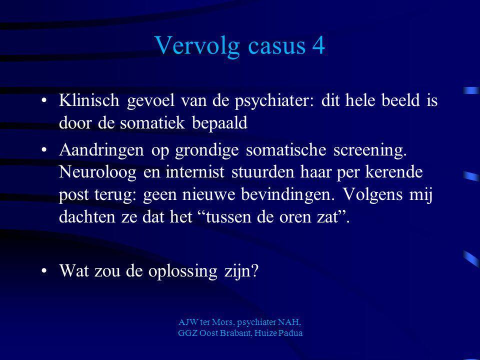 Vervolg casus 4 Klinisch gevoel van de psychiater: dit hele beeld is door de somatiek bepaald Aandringen op grondige somatische screening. Neuroloog e