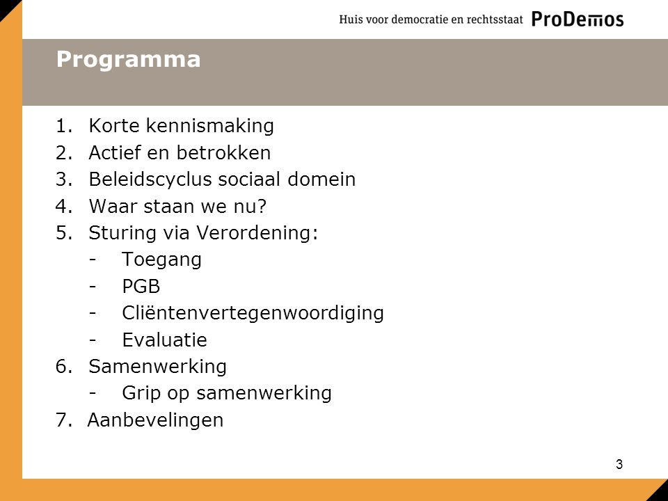 Programma 1.Korte kennismaking 2.Actief en betrokken 3.Beleidscyclus sociaal domein 4.Waar staan we nu? 5.Sturing via Verordening: -Toegang -PGB -Clië