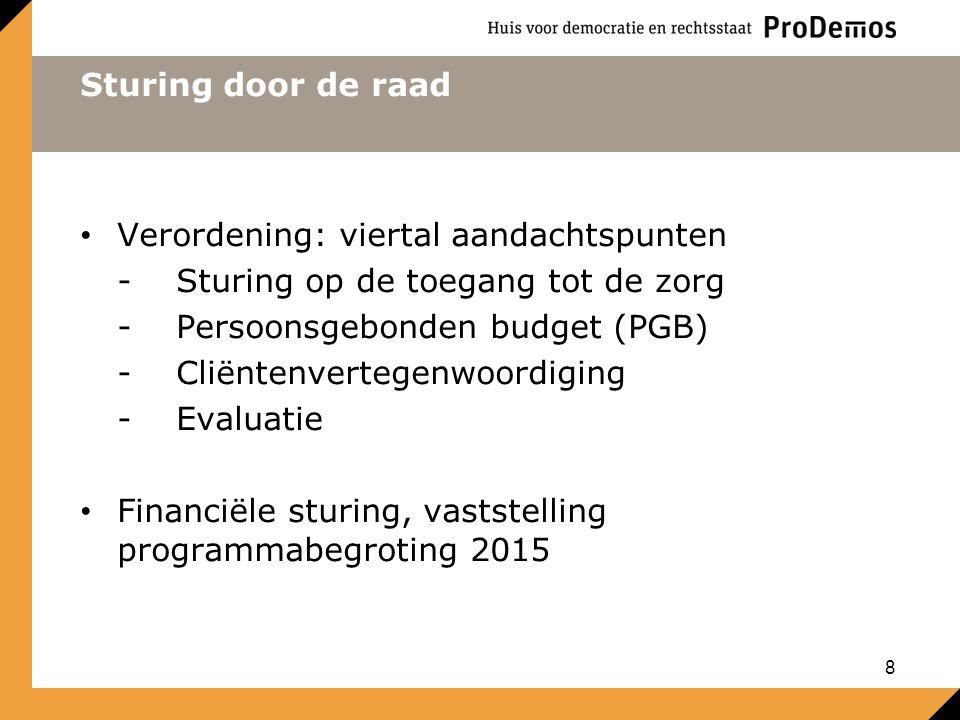 Sturing door de raad Verordening: viertal aandachtspunten -Sturing op de toegang tot de zorg -Persoonsgebonden budget (PGB) -Cliëntenvertegenwoordiging -Evaluatie Financiële sturing, vaststelling programmabegroting 2015 8