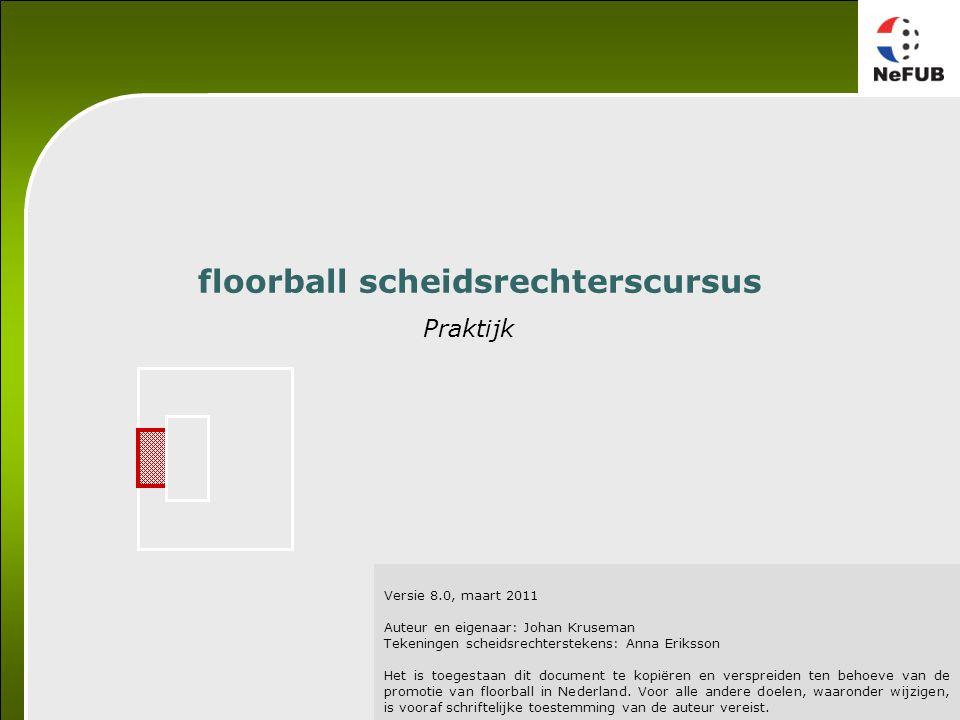 Versie 8.0, maart 2011 Auteur en eigenaar: Johan Kruseman Tekeningen scheidsrechterstekens: Anna Eriksson Het is toegestaan dit document te kopiëren en verspreiden ten behoeve van de promotie van floorball in Nederland.