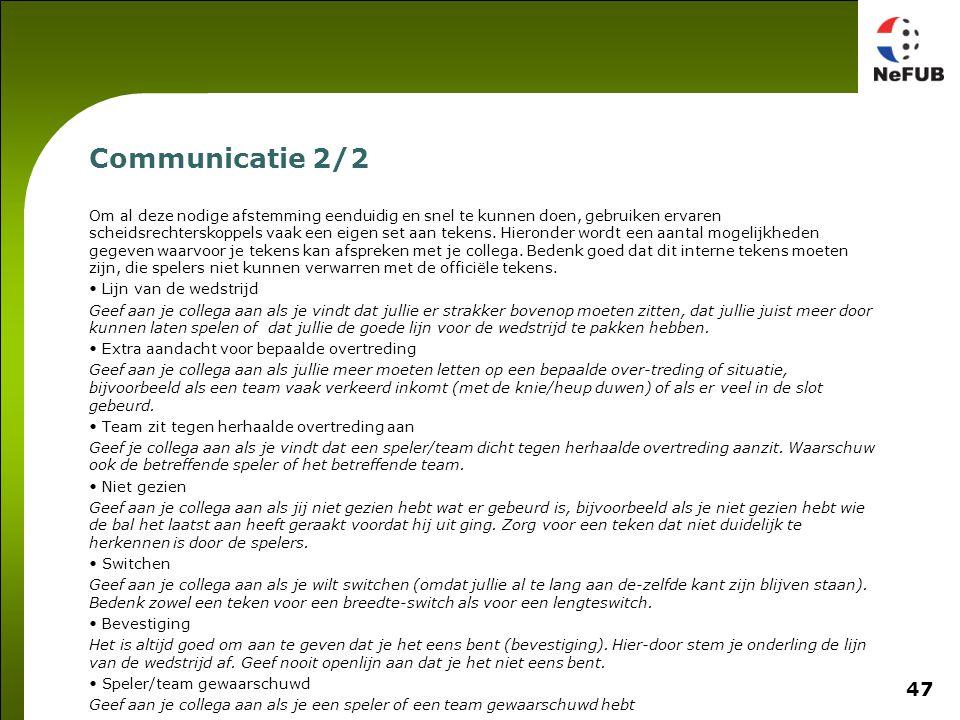 47 Communicatie 2/2 Om al deze nodige afstemming eenduidig en snel te kunnen doen, gebruiken ervaren scheidsrechterskoppels vaak een eigen set aan tekens.