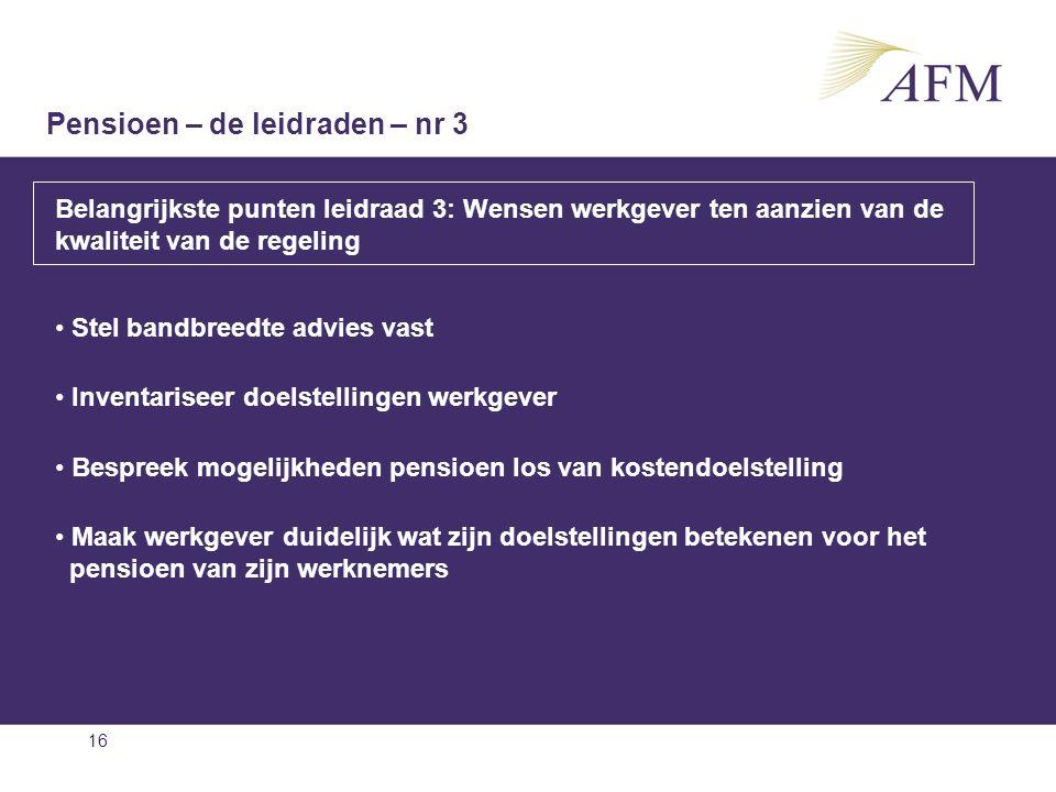 16 Belangrijkste punten leidraad 3: Wensen werkgever ten aanzien van de kwaliteit van de regeling Stel bandbreedte advies vast Inventariseer doelstell