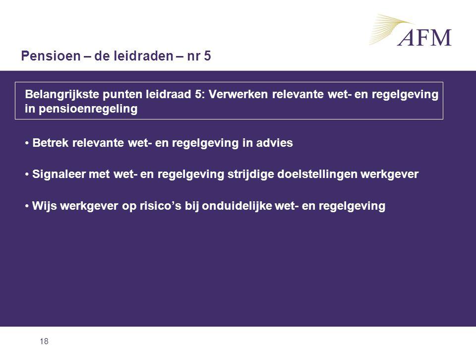 18 Belangrijkste punten leidraad 5: Verwerken relevante wet- en regelgeving in pensioenregeling Betrek relevante wet- en regelgeving in advies Signale