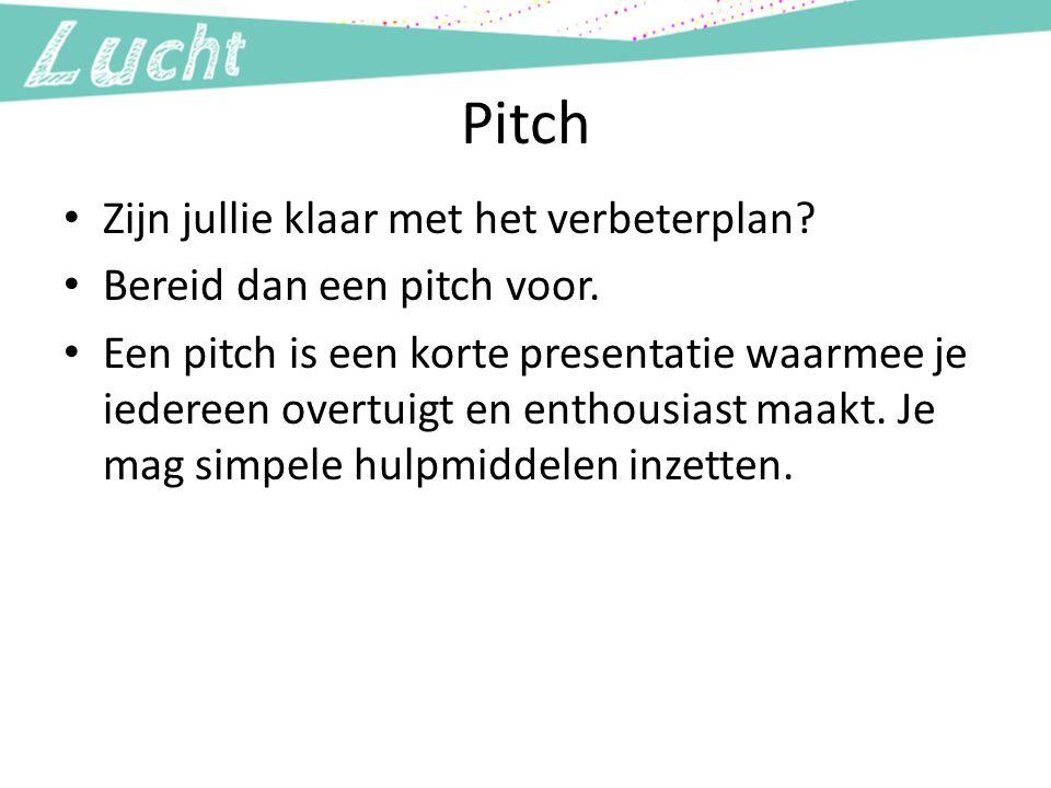 Pitch Zijn jullie klaar met het verbeterplan? Bereid dan een pitch voor. Een pitch is een korte presentatie waarmee je iedereen overtuigt en enthousia
