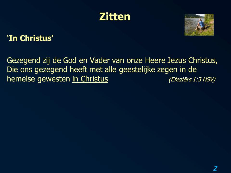 2 Zitten 'In Christus' Gezegend zij de God en Vader van onze Heere Jezus Christus, Die ons gezegend heeft met alle geestelijke zegen in de hemelse gew