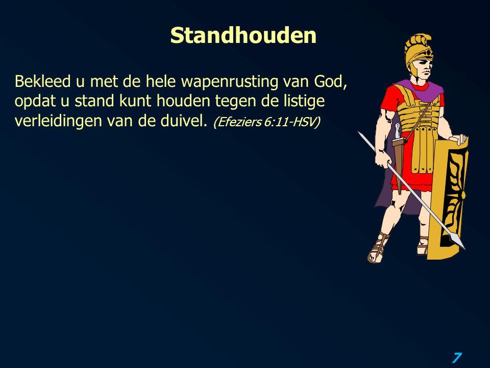 7 Standhouden Bekleed u met de hele wapenrusting van God, opdat u stand kunt houden tegen de listige verleidingen van de duivel. (Efeziers 6:11-HSV)