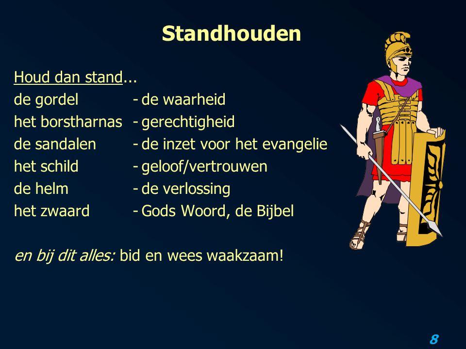 8 Standhouden Houd dan stand... de gordel-de waarheid het borstharnas-gerechtigheid de sandalen-de inzet voor het evangelie het schild-geloof/vertrouw