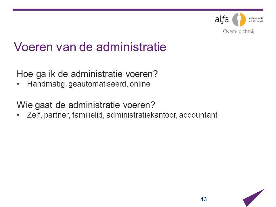 Voeren van de administratie Hoe ga ik de administratie voeren? Handmatig, geautomatiseerd, online Wie gaat de administratie voeren? Zelf, partner, fam