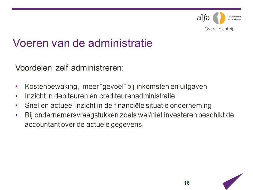 """Voeren van de administratie Voordelen zelf administreren: Kostenbewaking, meer """"gevoel"""" bij inkomsten en uitgaven Inzicht in debiteuren en crediteuren"""
