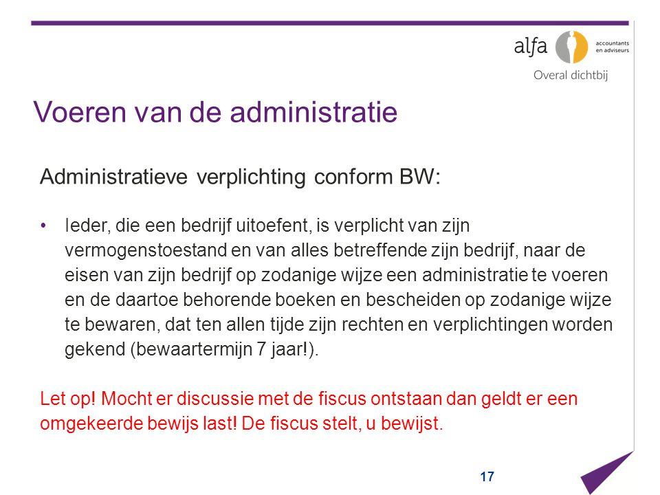 Voeren van de administratie Administratieve verplichting conform BW: Ieder, die een bedrijf uitoefent, is verplicht van zijn vermogenstoestand en van
