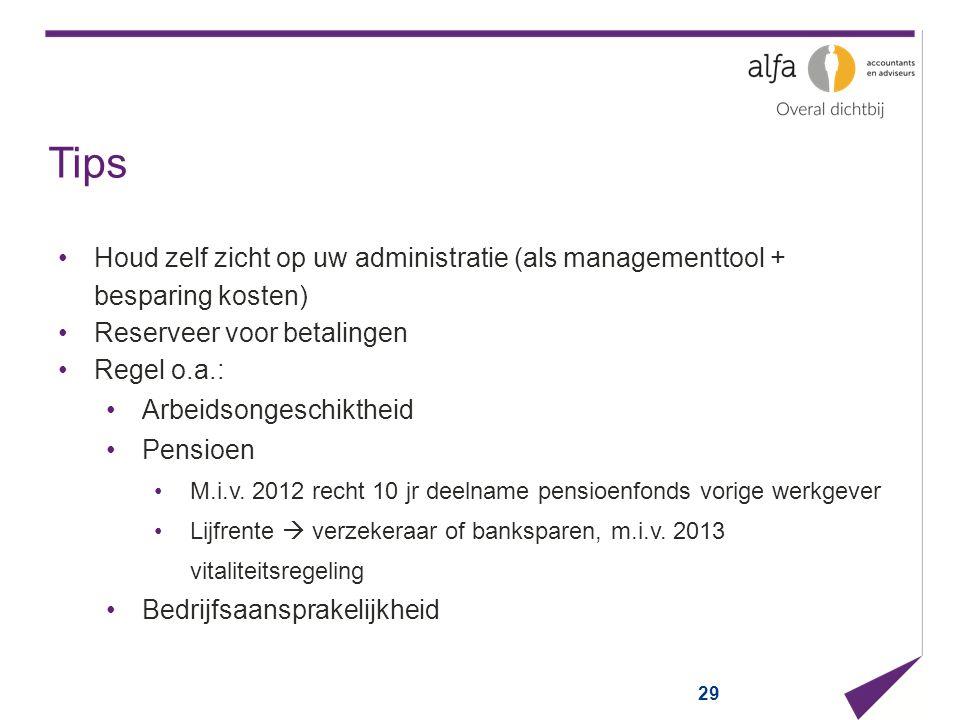 29 Tips Houd zelf zicht op uw administratie (als managementtool + besparing kosten) Reserveer voor betalingen Regel o.a.: Arbeidsongeschiktheid Pensio