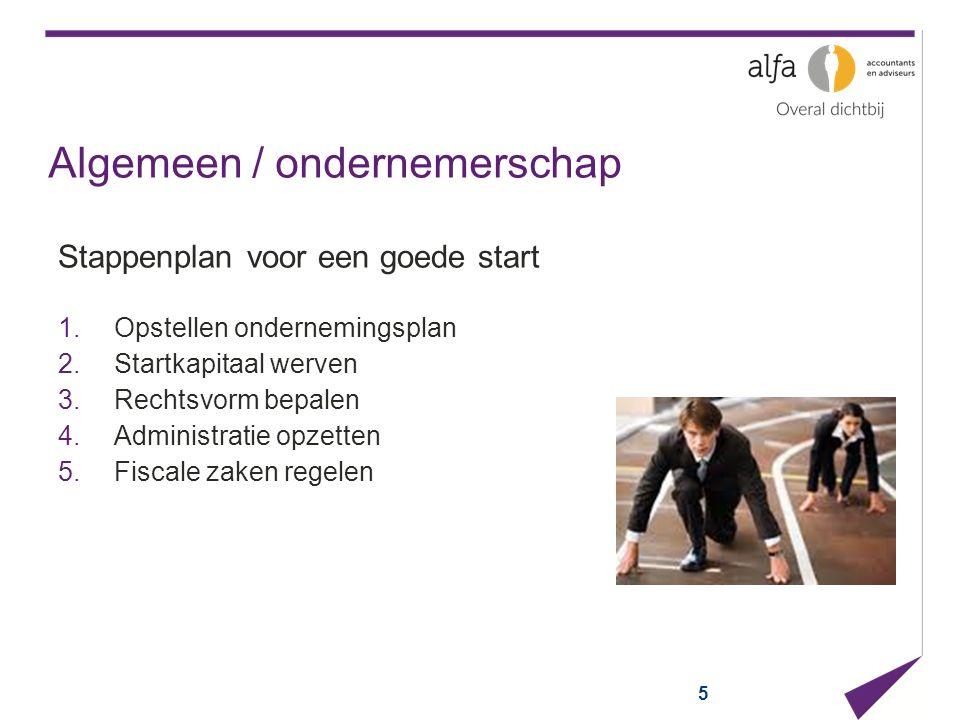 5 Algemeen / ondernemerschap Stappenplan voor een goede start 1.Opstellen ondernemingsplan 2.Startkapitaal werven 3.Rechtsvorm bepalen 4.Administratie