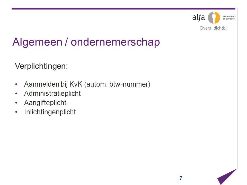 7 Algemeen / ondernemerschap Verplichtingen: Aanmelden bij KvK (autom. btw-nummer) Administratieplicht Aangifteplicht Inlichtingenplicht