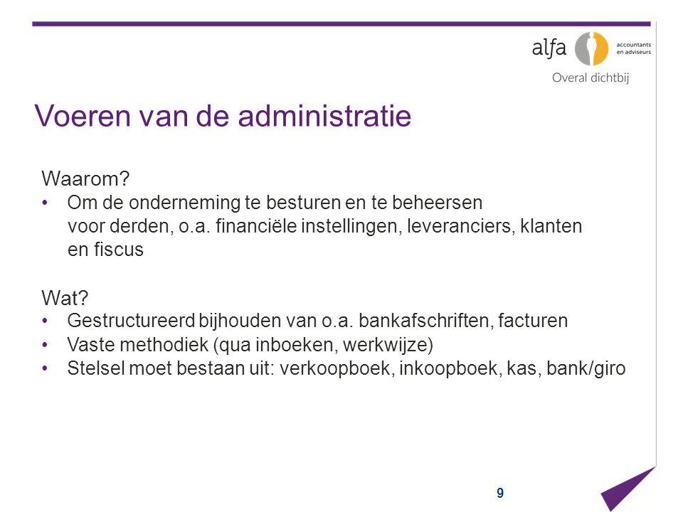Voeren van de administratie Waarom? Om de onderneming te besturen en te beheersen voor derden, o.a. financiële instellingen, leveranciers, klanten en