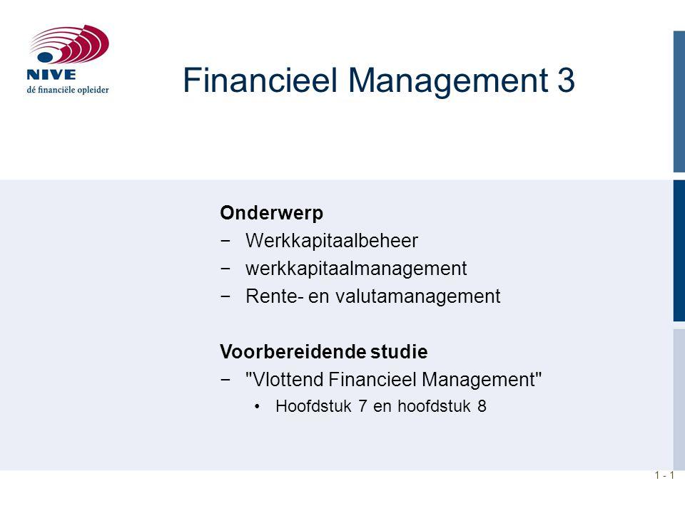 1 - 1 Financieel Management 3 Onderwerp −Werkkapitaalbeheer −werkkapitaalmanagement −Rente- en valutamanagement Voorbereidende studie −