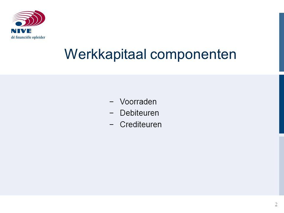 Werkkapitaal componenten −Voorraden −Debiteuren −Crediteuren 2
