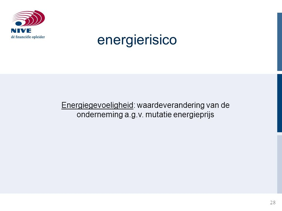 energierisico Energiegevoeligheid: waardeverandering van de onderneming a.g.v. mutatie energieprijs 28