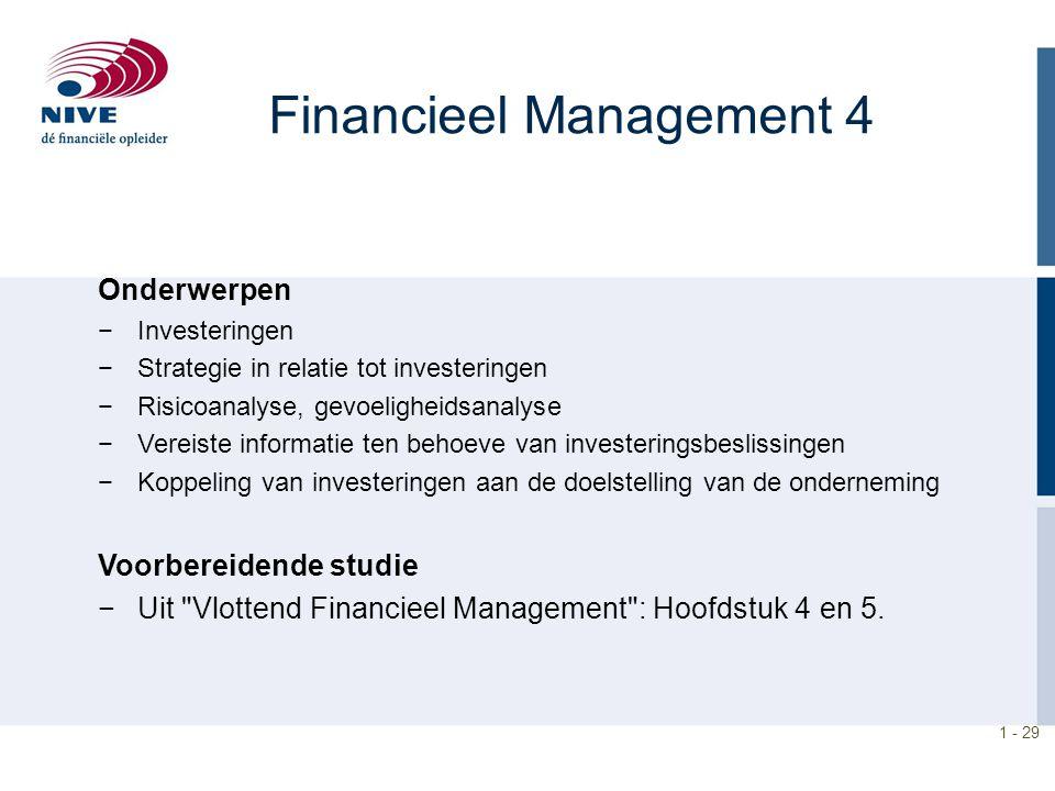 1 - 29 Financieel Management 4 Onderwerpen −Investeringen −Strategie in relatie tot investeringen −Risicoanalyse, gevoeligheidsanalyse −Vereiste infor