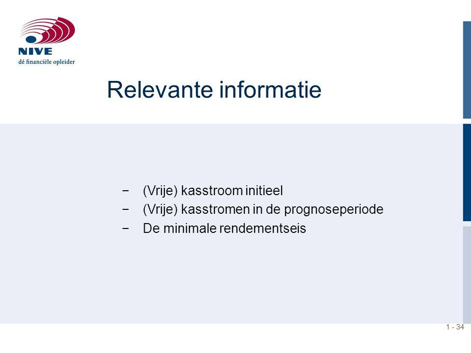 1 - 34 Relevante informatie − (Vrije) kasstroom initieel − (Vrije) kasstromen in de prognoseperiode − De minimale rendementseis