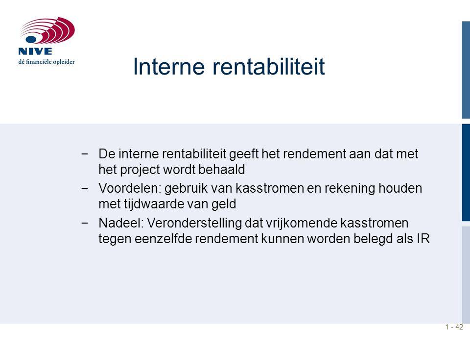 1 - 42 −De interne rentabiliteit geeft het rendement aan dat met het project wordt behaald −Voordelen: gebruik van kasstromen en rekening houden met t
