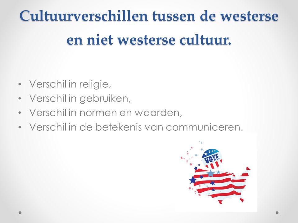 Cultuurverschillen tussen de westerse en niet westerse cultuur. Verschil in religie, Verschil in gebruiken, Verschil in normen en waarden, Verschil in