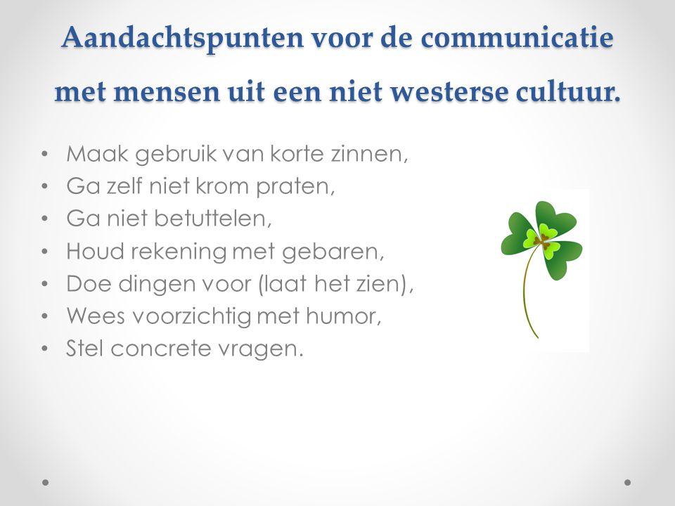 Aandachtspunten voor de communicatie met mensen uit een niet westerse cultuur. Maak gebruik van korte zinnen, Ga zelf niet krom praten, Ga niet betutt