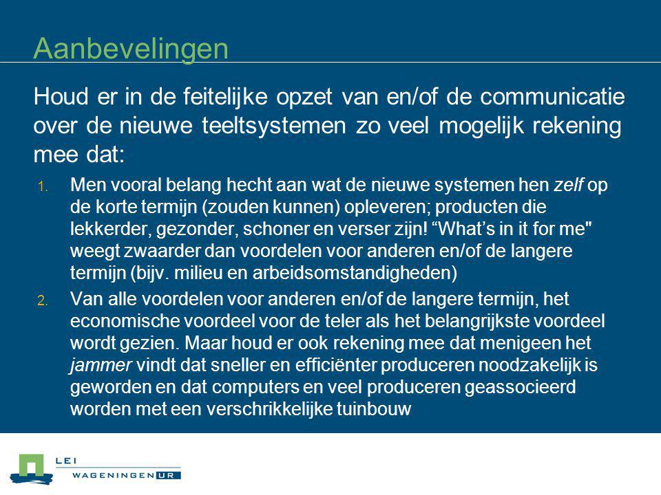 Aanbevelingen Houd er in de feitelijke opzet van en/of de communicatie over de nieuwe teeltsystemen zo veel mogelijk rekening mee dat: 1. Men vooral b