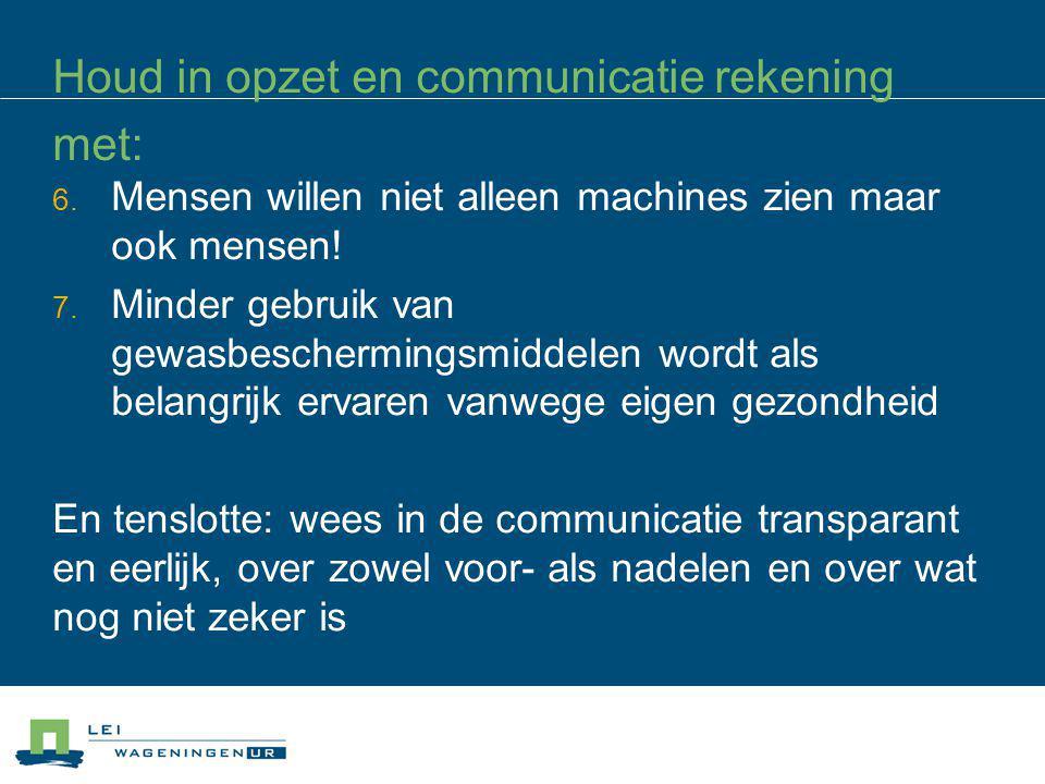 Houd in opzet en communicatie rekening met: 6. Mensen willen niet alleen machines zien maar ook mensen! 7. Minder gebruik van gewasbeschermingsmiddele