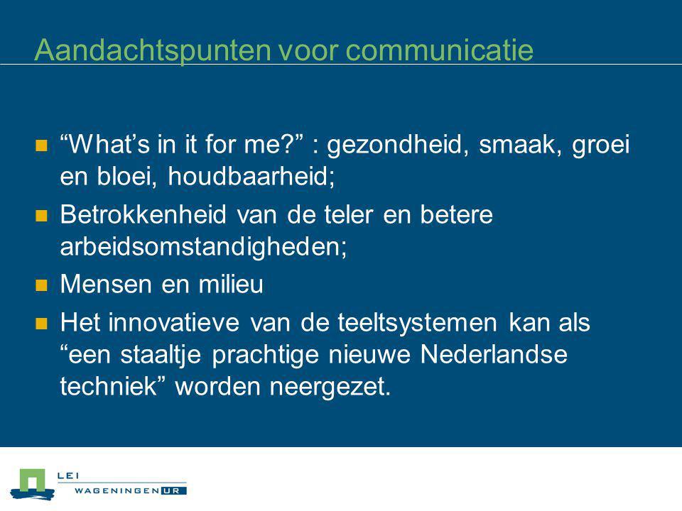 """Aandachtspunten voor communicatie """"What's in it for me?"""" : gezondheid, smaak, groei en bloei, houdbaarheid; Betrokkenheid van de teler en betere arbei"""