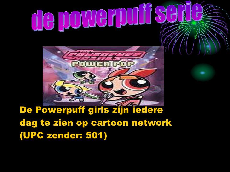 De Powerpuff girls zijn iedere dag te zien op cartoon network (UPC zender: 501)
