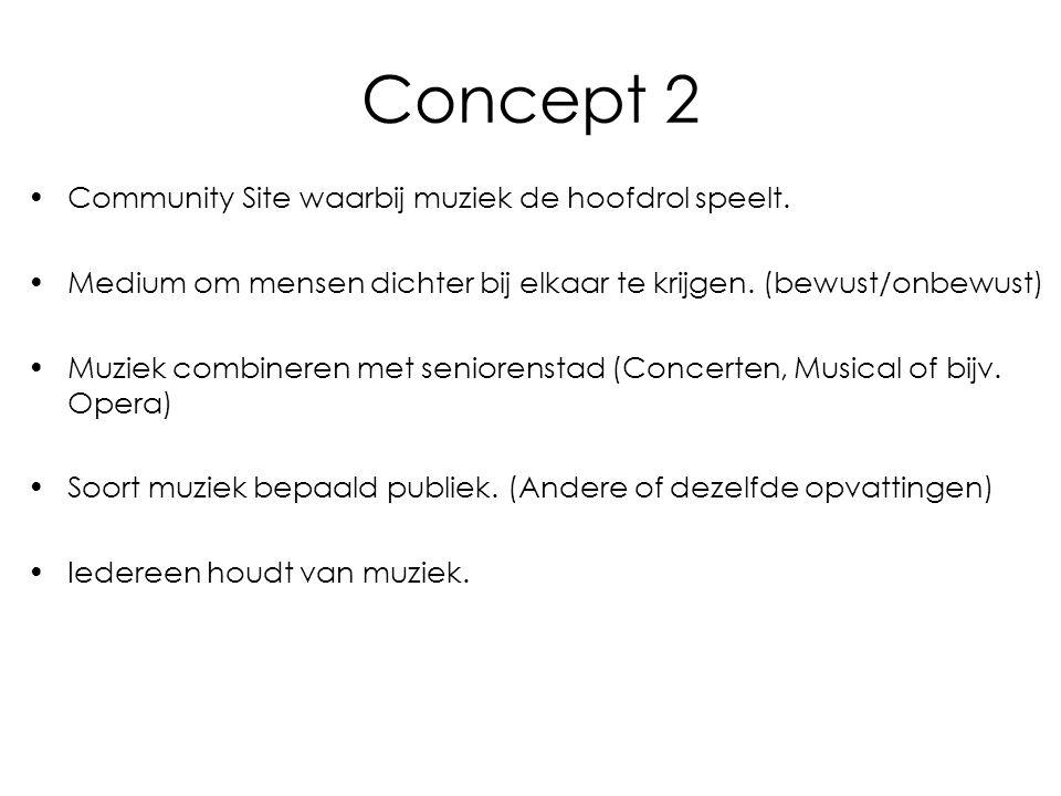 Concept 2 Community Site waarbij muziek de hoofdrol speelt. Medium om mensen dichter bij elkaar te krijgen. (bewust/onbewust) Muziek combineren met se
