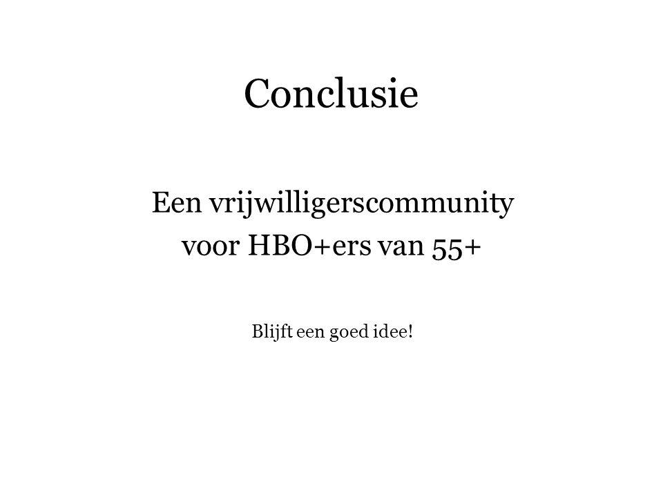 Conclusie Een vrijwilligerscommunity voor HBO+ers van 55+ Blijft een goed idee!
