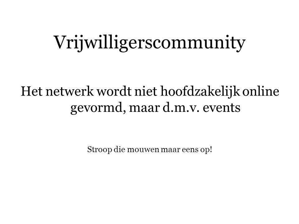Vrijwilligerscommunity Het netwerk wordt niet hoofdzakelijk online gevormd, maar d.m.v.