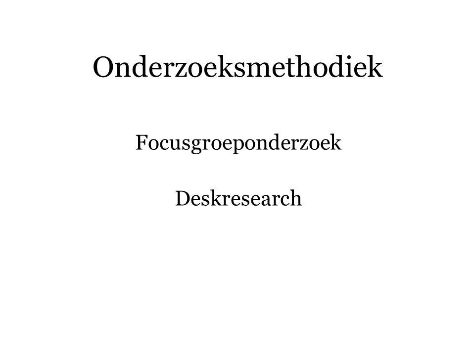 Onderzoeksmethodiek Focusgroeponderzoek Deskresearch