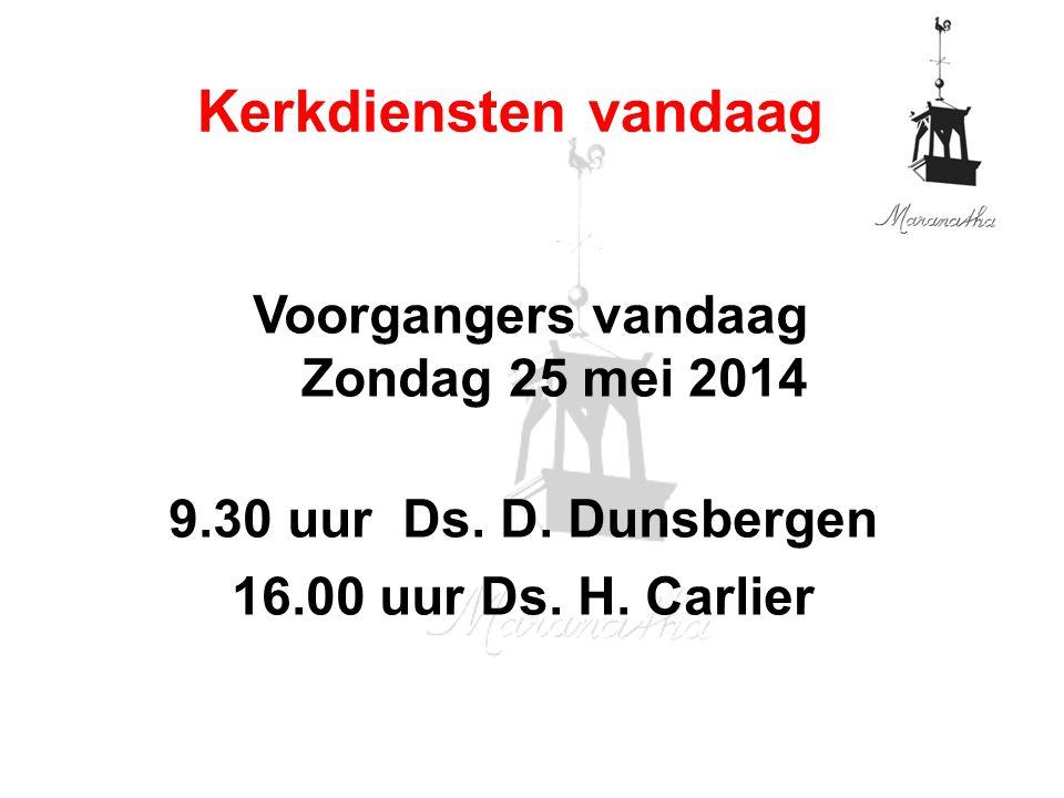 Voorgangers vandaag Zondag 25 mei 2014 9.30 uur Ds.