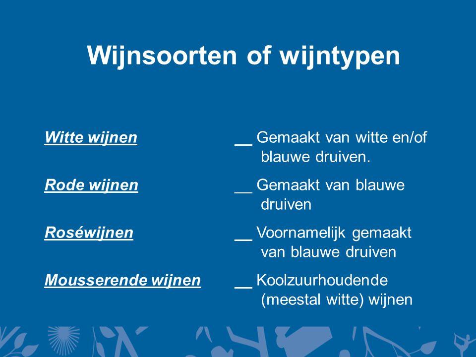 Wijnsoorten of wijntypen Witte wijnen__ Gemaakt van witte en/of blauwe druiven.