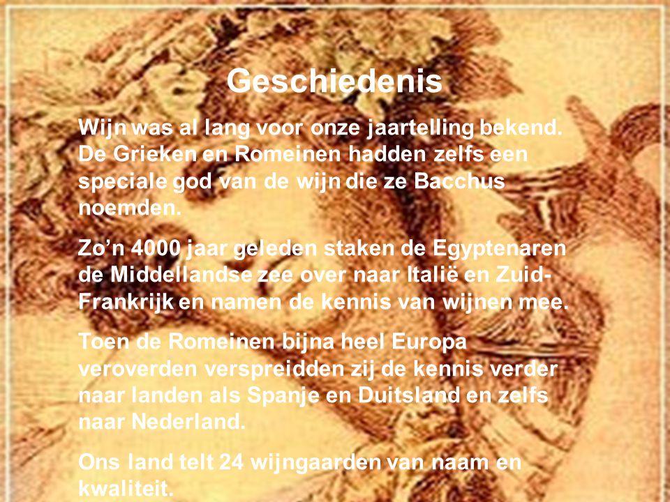 Geschiedenis Wijn was al lang voor onze jaartelling bekend. De Grieken en Romeinen hadden zelfs een speciale god van de wijn die ze Bacchus noemden. Z